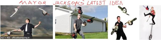 Chain saw juggling - Mayor Jackson's latest idea for community development after his  dirt bike track
